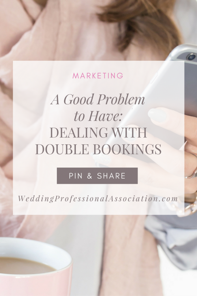 How to deal with double bookings in your wedding business - http://WeddingProfessionalAssociation.com
